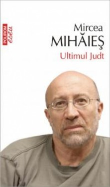 Mircea Mihaies - Ultimul Judt