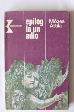 Mozes Attila - Epilog la un adio (editie hardcover)