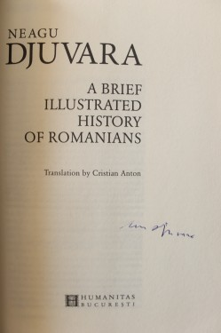 Neagu Djuvara - A Brief Illustrated History of Romanians (editie in limba engleza, cu autograf)