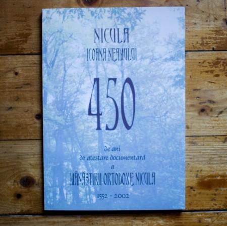 Nicula. Icoana neamului. 450 de ani de atestare documentara a Manastirii Ortodoxe Nicula (1552-2002)