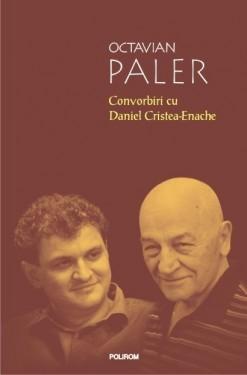 Octavian Paler - Convorbiri cu Daniel Cristea-Enache (editie hardcover)