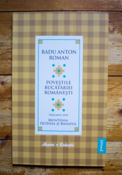 Radu Anton Roman - Povestile bucatariei romanesti. Vol. 2 (Muntenia, Oltenia si Banatul)