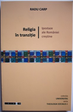 Radu Carp - Religia in tranzitie. Ipostaze ale Romaniei crestine