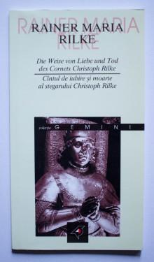 Rainer Maria Rilke - Cantul de iubire si moarte al stegarului Christoph Rilke / Die Weise von Liebe und Tod des Cornets Christoph Rilke (editie bilingva, romano-germana)