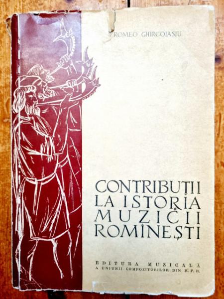 Romeo Ghircoiasiu - Contributii la istoria muzicii romanesti (vol. I)