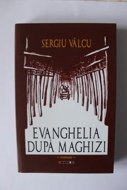 Sergiu Valcu - Evanghelia dupa Maghizi