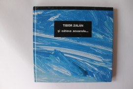 Tibor Zalan - si cateva acuarele... (editie hardcover)
