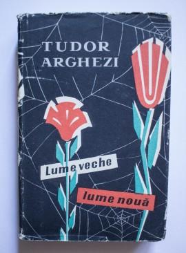 Tudor Arghezi - Lume veche, lume noua (editie hardcover)