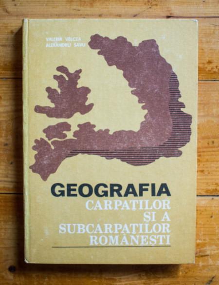 Valeria Velcea, Alexandru Savu - Geografia Carpatilor si a Subcarpatilor romanesti (editie hardcover)