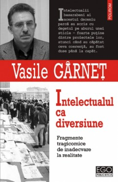 Vasile Garnet - Intelectualul ca diversiune. Fragmente tragicomice de inadecvare la societate