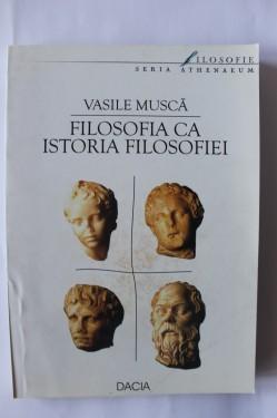 Vasile Musca - Filosofia ca istorie a filosofiei