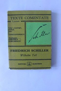 Veronica Porumbacu - Friedrich Schiller. Wilhel Tell (texte comentate)