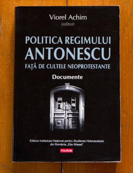 Viorel Achim (ed.) - Politica regimului Antonescu fata de cultele neoprotestante. Documente