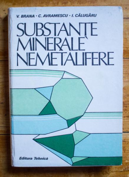 Viorel Brana, Constantin Avramescu, Ilarion Calugaru - Substante minerale nemetalifere (editie hardcover)