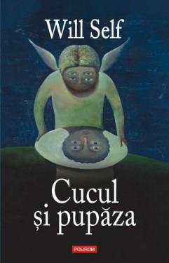 Will Self - Cucul si pupaza (editie hardcover)