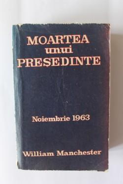 William Manchester - Moartea unui presedinte (noiembrie 1963)