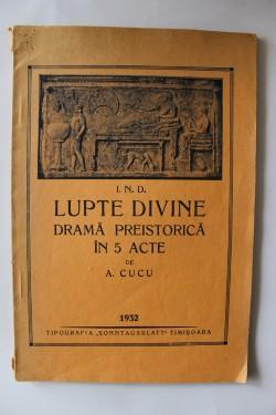 A. Cucu - I.N.D. Lupte divine. Drama istorica in 5 acte (cu autograf)