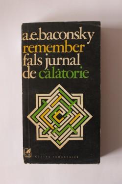A. E. Baconsky - Remember. Fals jurnal de calatorie