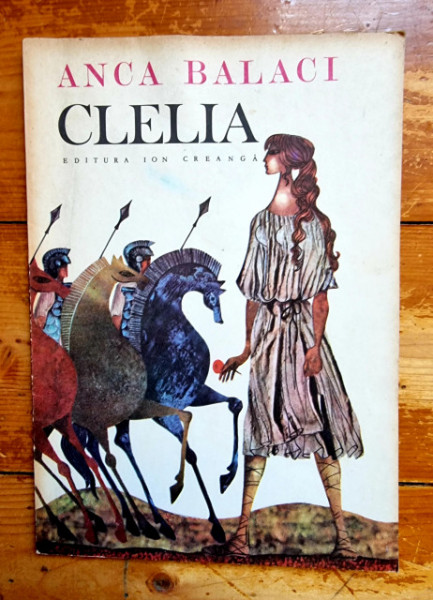 Anca Balaci - Clelia (evocari din istoria legendara a Romei)
