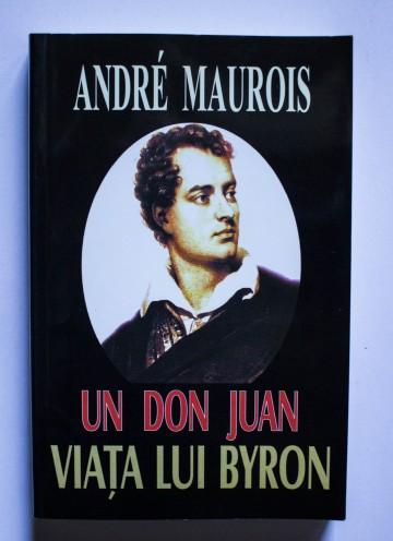 Andre Maurois - Un Don Juan. Viata lui Byron