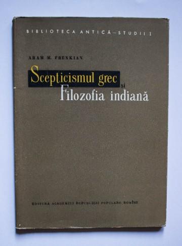 Aram M. Frenkian - Scepticismul grec si Filozofia Indiana