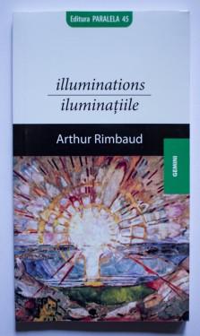 Arthur Rimbaud - Iluminatiile / Illuminations (editie bilingva, romano-franceza)