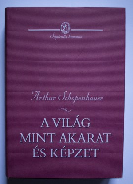 Arthur Schopenhauer - A vilag mint akarat es kepzet (editie hardcover)