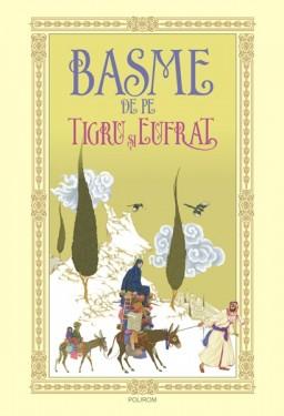 Basme de pe Tigru si Eufrat (editie hardcover)