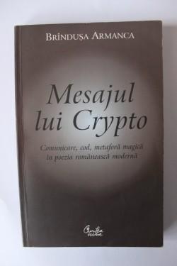 Brandusa Armanca - Mesajul lui Crypto. Comunicare, cod, metafora magica in poezia romaneasca moderna (cu autograf)