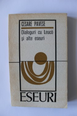 Cesare Pavese - Dialoguri cu Leuco si alte eseuri