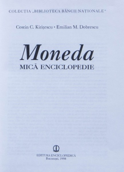 Costin C. Kiritescu, Emilian M. Dobrescu - Moneda. Mica enciclopedie (editie hardcover)