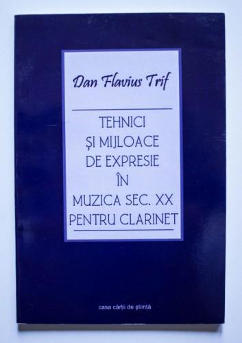 Dan Flavius Trif - Tehnici si mijloace de expresie in muzica sec. XX pentru clarinet (cu autograf)