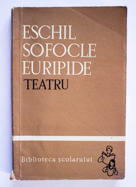 Eschil, Sofocle, Euripide - Teatru (Persii. Antigona. Troienele)