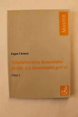 Eugen Chelaru - Administrarea domeniului public si a domeniului privat
