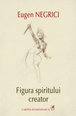 Eugen Negrici - Figura spiritului creator