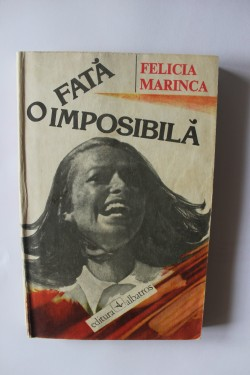 Felicia Marinca - O fata imposibila