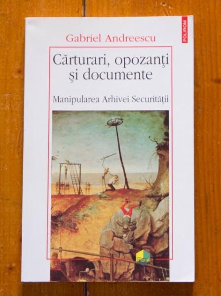 Gabriel Andreescu - Carturari, opozanti si documente. Manipularea Arhivei Securitatii