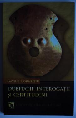 Gavril Cornutiu - Dubitatii, interogatii si certitudini