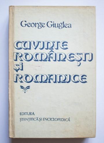 George Giuglea - Cuvinte romanesti si romanice. Studii de istoria limbii, etimologie, toponimie (editie hardcover)