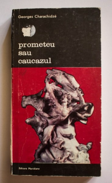 Georges Charachidze - Prometeu sau Caucazul. Incercare de mitologie contrastiva