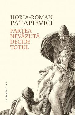 H.-R. Patapievici - Partea nevazuta decide totul (editie hardcover, cu autograf)