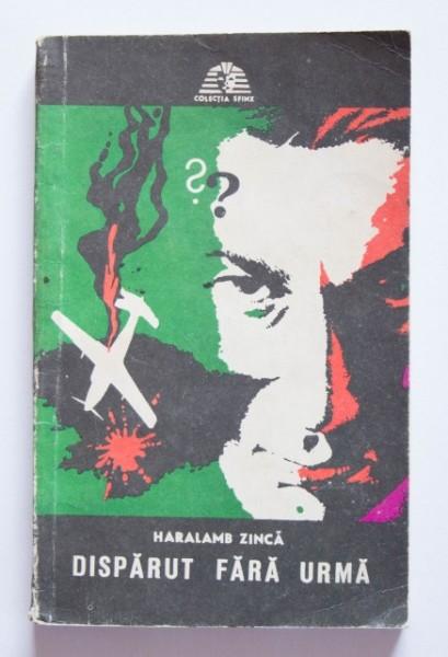 Haralamb Zinca - Disparut fara urma