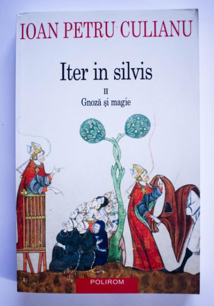 Ioan Petru Culianu - Iter in silvis (vol. II, Gnoza si magie)