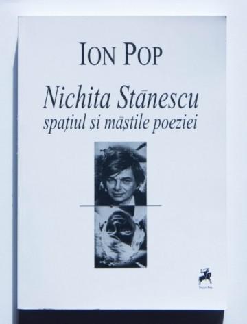 Ion Pop - Nichita Stanescu: spatiul si mastile poeziei