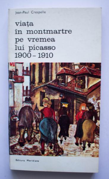 Jean-Paul Crespelle - Viata in Montmartre pe vremea lui Picasso (1900-1910)