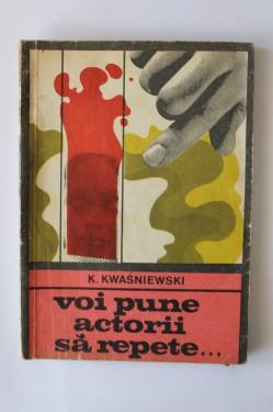 K. Kwasniewski - Voi pune actorii sa repete...