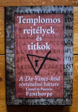 Lionel Fanthorpe, Patricia Fanthorpe - Templomos rejtelyek es titkok. A Da Vinci-kod tortenelmi hattere (editie hardcover)
