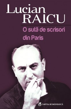 Lucian Raicu - O suta de scrisori din Paris