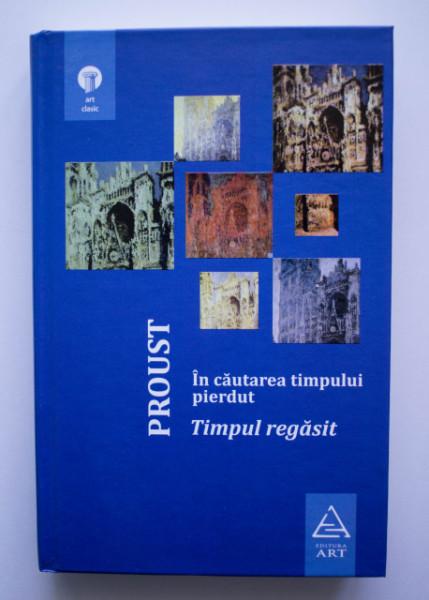 Marcel Proust - In cautarea timpului pierdut VI. Timpul regasit (editie hardcover)