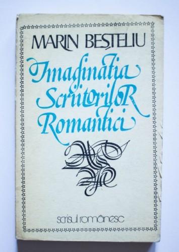 Marin Besteliu - Imaginatia scriitorilor romantici